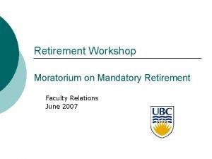 Retirement Workshop Moratorium on Mandatory Retirement Faculty Relations
