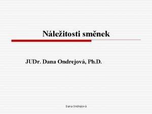 Nleitosti smnek JUDr Dana Ondrejov Ph D Dana