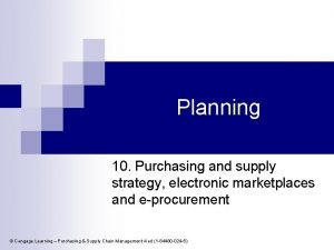 Planning 10 Purchasing and supply strategy electronic marketplaces