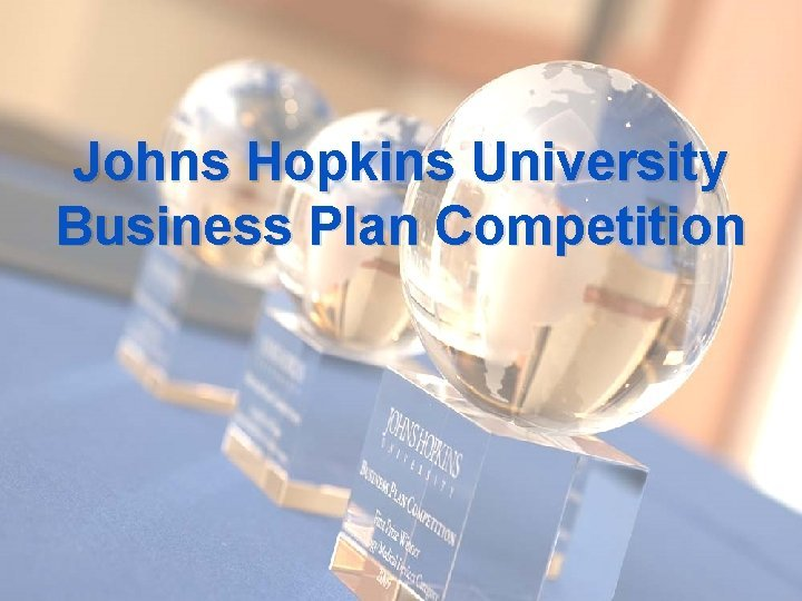Johns Hopkins University Business Plan Competition Johns Hopkins