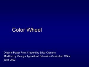 Color Wheel Original Power Point Created by Erica