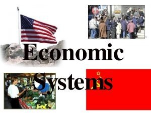 Economic Systems 1 Economic Systems Economic system An