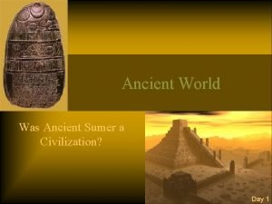 Ancient World Was Ancient Sumer a Civilization Day
