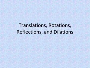 Translations Rotations Reflections and Dilations In geometry a