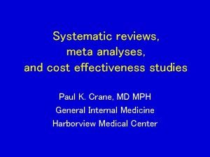 Systematic reviews meta analyses and cost effectiveness studies