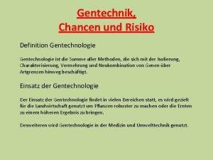 Gentechnik Chancen und Risiko Definition Gentechnologie ist die