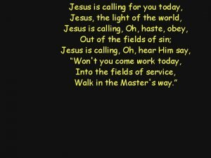 Jesus is calling for you today Jesus the
