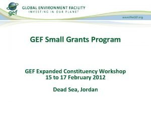 GEF Small Grants Program GEF Expanded Constituency Workshop