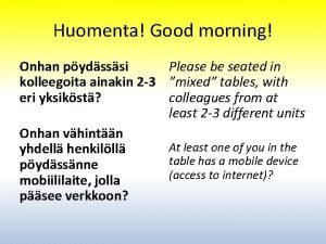 Huomenta Good morning Onhan pydsssi Please be seated