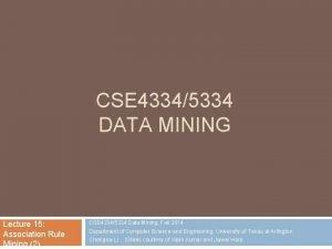 CSE 43345334 DATA MINING Lecture 15 Association Rule
