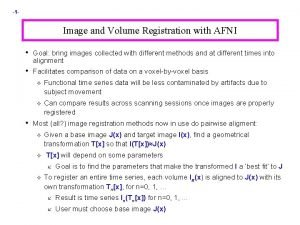 1 Image and Volume Registration with AFNI Goal