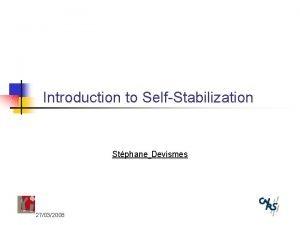 Introduction to SelfStabilization Stphane Devismes 27032008 SelfStabilization Dijkstra