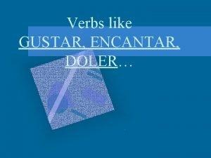 Verbs like GUSTAR ENCANTAR DOLER Use me gusta
