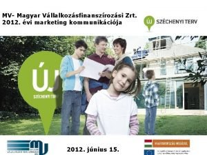 MV Magyar Vllalkozsfinanszrozsi Zrt 2012 vi marketing kommunikcija