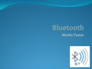 Bluetooth Martin Tamm Sisukord Bluetooth Ajalugu Versioonid Kasutamine