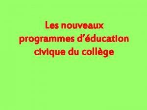 Les nouveaux programmes dducation civique du collge Une