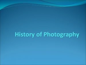 History of Photography Photography Comes from 2 ancient