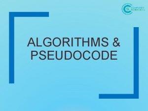 ALGORITHMS PSEUDOCODE Algorithms An algorithm is a detailed
