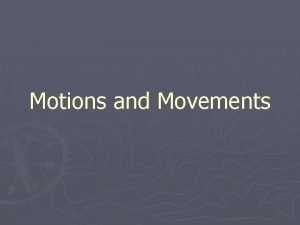 Motions and Movements Flexion and Extension Flexion moving