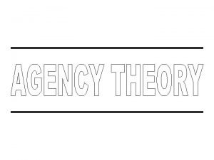 What Is Agency Theory Agency theory is the