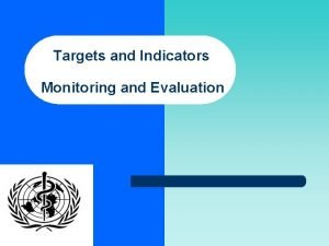 Targets and Indicators Monitoring and Evaluation Alasdair Reid