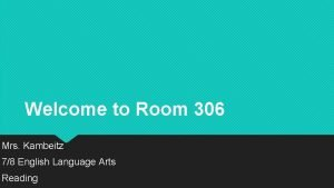 Welcome to Room 306 Mrs Kambeitz 78 English