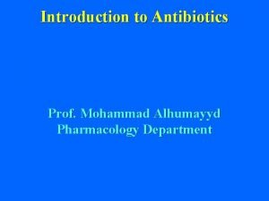 Introduction to Antibiotics Prof Mohammad Alhumayyd Pharmacology Department