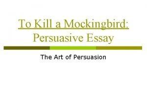 To Kill a Mockingbird Persuasive Essay The Art