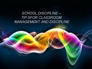 SCHOOL DISCIPLINE TIP SFOR CLASSROOM MANAGEMENT AND DISCIPLINE