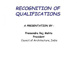 RECOGNITION OF QUALIFICATIONS A PRESENTATION BY Premendra Raj