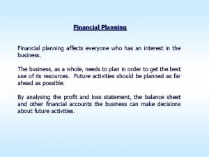Financial Planning Financial planning affects everyone who has