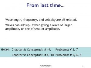 From last time Wavelength frequency and velocity are