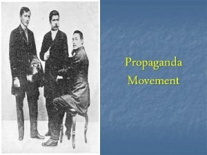 Propaganda Movement Propaganda Movement n A literary and
