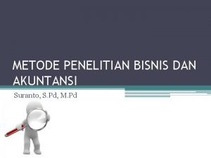 METODE PENELITIAN BISNIS DAN AKUNTANSI Suranto S Pd