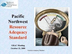 Pacific Northwest Resource Adequacy Standard GRAC Meeting October