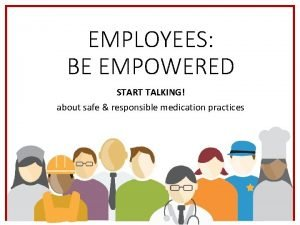 EMPLOYEES BE EMPOWERED START TALKING about safe responsible