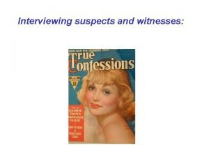 Interviewing suspects and witnesses Problems in interviewing suspects