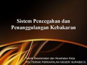 Sistem Pencegahan dan Penanggulangan Kebakaran Teknik Keselamatan dan