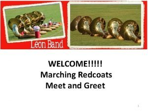 WELCOME Marching Redcoats Meet and Greet 1 Agenda
