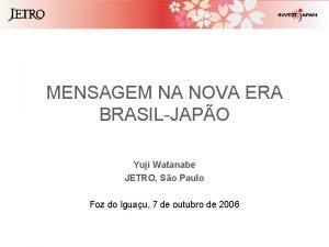 MENSAGEM NA NOVA ERA BRASILJAPO Yuji Watanabe JETRO