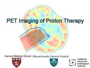 PET Imaging of Proton Therapy Harvard Medical School