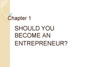 Chapter 1 SHOULD YOU BECOME AN ENTREPRENEUR WHAT