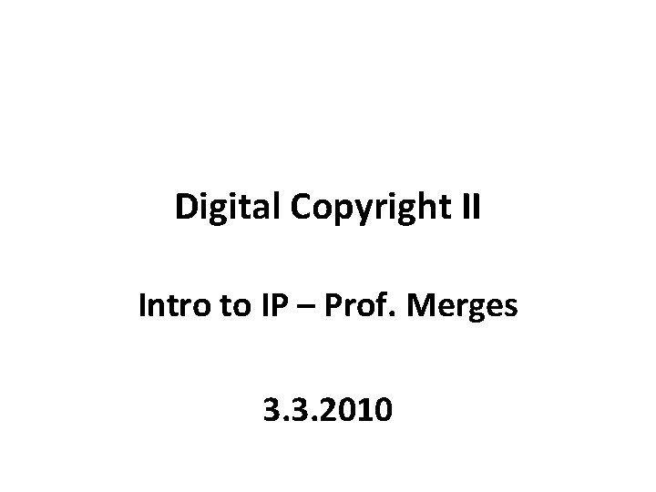 Digital Copyright II Intro to IP Prof Merges