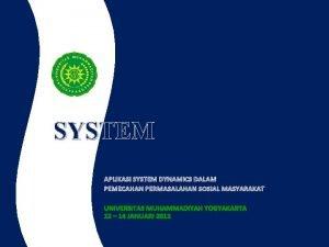 SYSTEM APLIKASI SYSTEM DYNAMICS DALAM PEMECAHAN PERMASALAHAN SOSIAL