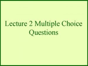 Lecture 2 Multiple Choice Questions 1 R e