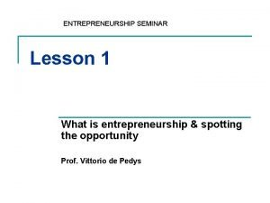 ENTREPRENEURSHIP SEMINAR Lesson 1 What is entrepreneurship spotting