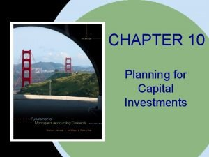 CHAPTER 10 Planning for Capital Investments Mc GrawHillIrwin