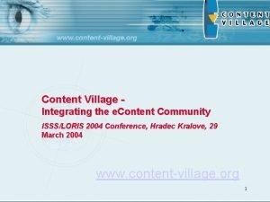 Content Village Integrating the e Content Community ISSSLORIS