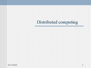 Distributed computing 9172020 1 Distributed system distributed computing