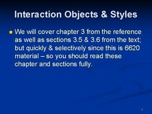 Interaction Objects Styles n We will cover chapter